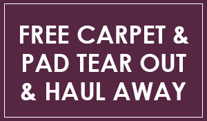 Free carpet and pad tear out and haul away with your luxury vinyl and installation purchase