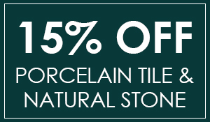 15% off porcelain tile and natural stone